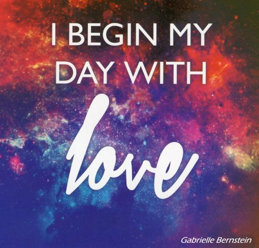 I Begin My Day With Love